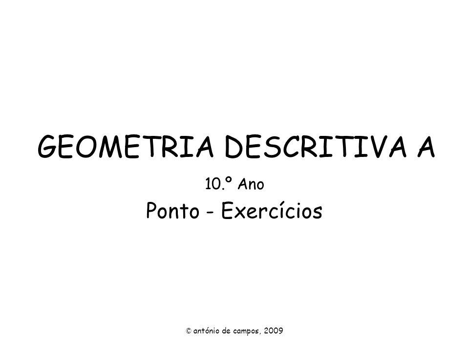 GEOMETRIA DESCRITIVA A 10.º Ano Ponto - Exercícios © antónio de campos, 2009