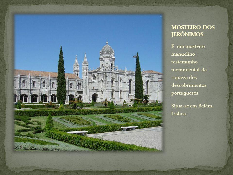 É um mosteiro manuelino testemunho monumental da riqueza dos descobrimentos portugueses. Situa-se em Belém, Lisboa.