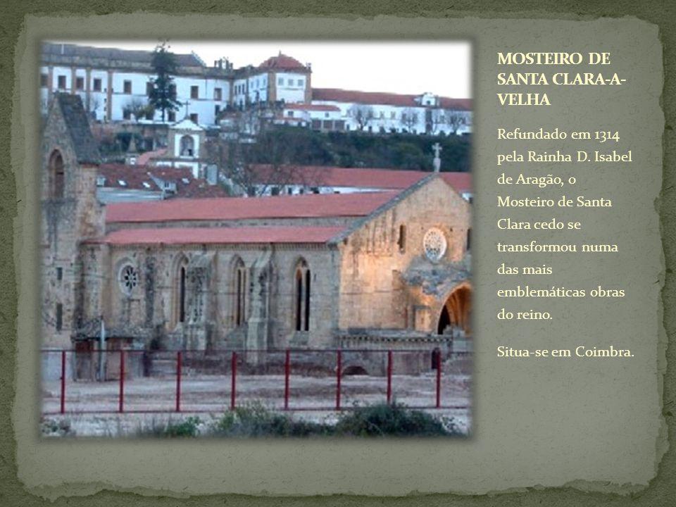Refundado em 1314 pela Rainha D. Isabel de Aragão, o Mosteiro de Santa Clara cedo se transformou numa das mais emblemáticas obras do reino. Situa-se e