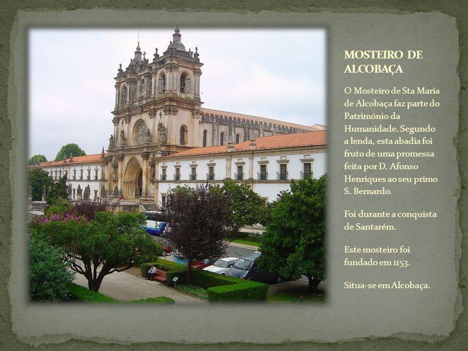 O Mosteiro de Sta Maria de Alcobaça faz parte do Património da Humanidade. Segundo a lenda, esta abadia foi fruto de uma promessa feita por D. Afonso