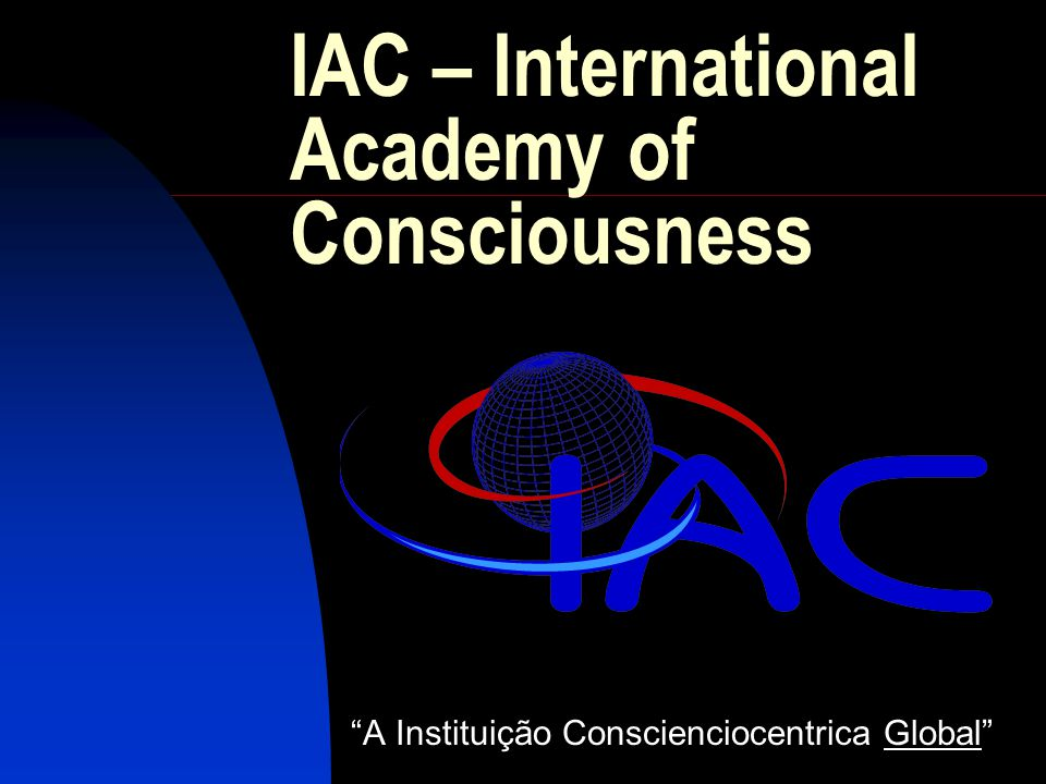 IAC – International Academy of Consciousness A Instituição Conscienciocentrica Global