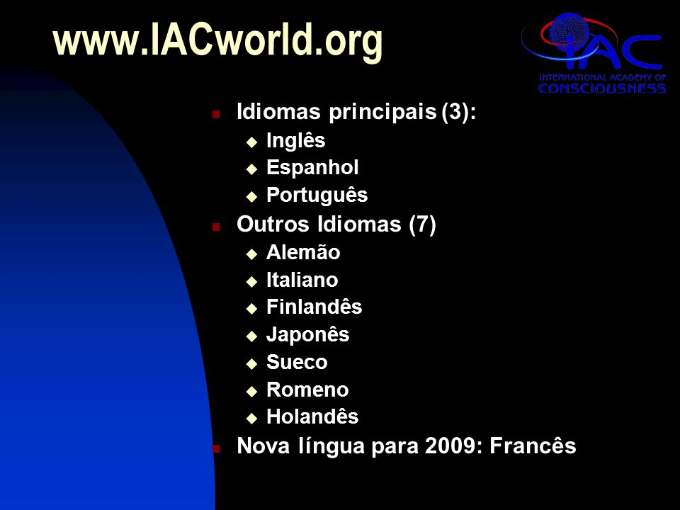 www.IACworld.org Idiomas principais (3):  Inglês  Espanhol  Português Outros Idiomas (7)  Alemão  Italiano  Finlandês  Japonês  Sueco  Romeno  Holandês Nova língua para 2009: Francês