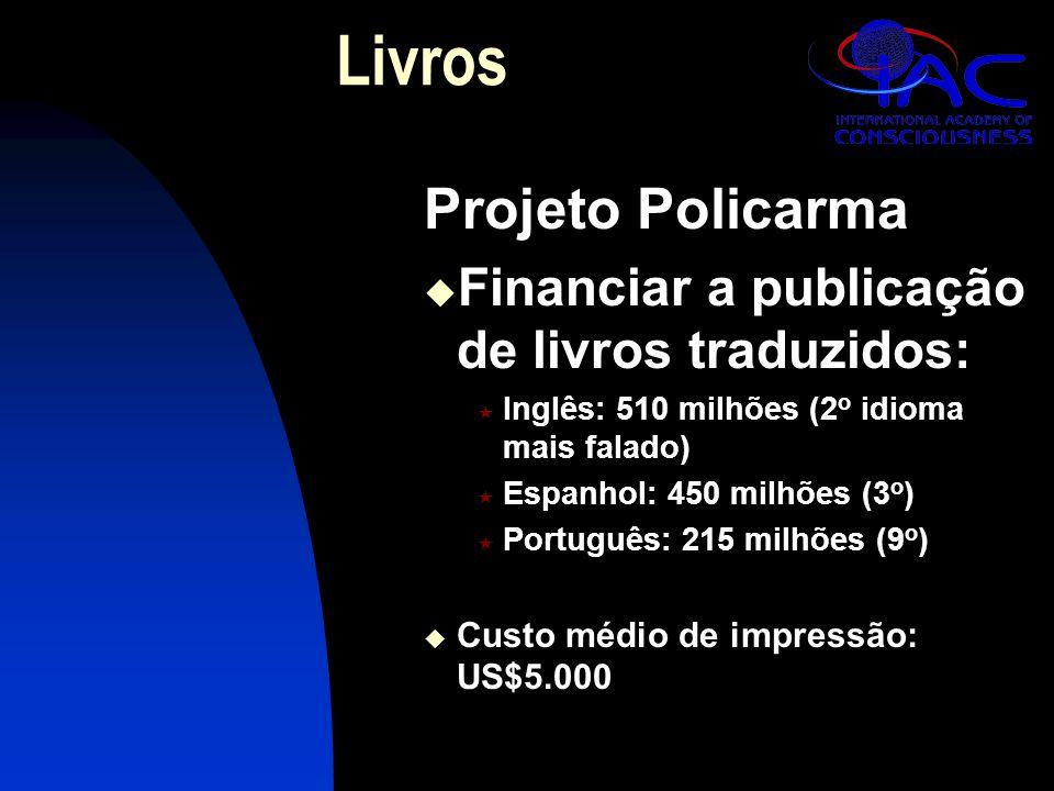 Livros Projeto Policarma  Financiar a publicação de livros traduzidos:  Inglês: 510 milhões (2 o idioma mais falado)  Espanhol: 450 milhões (3 o )  Português: 215 milhões (9 o )  Custo médio de impressão: US$5.000