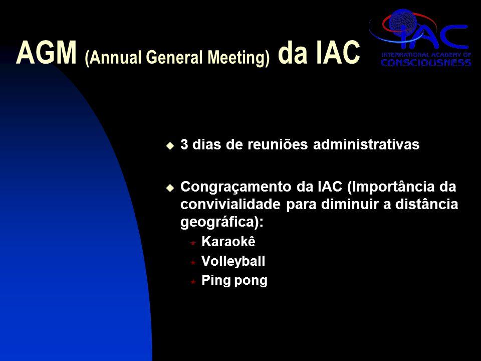 AGM (Annual General Meeting) da IAC  3 dias de reuniões administrativas  Congraçamento da IAC (Importância da convivialidade para diminuir a distância geográfica):  Karaokê  Volleyball  Ping pong