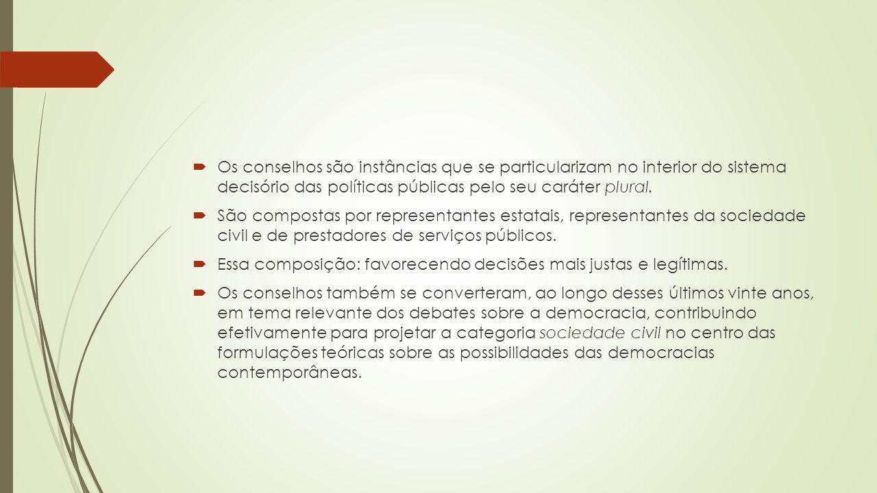  Os conselhos são instâncias que se particularizam no interior do sistema decisório das políticas públicas pelo seu caráter plural.  São compostas p