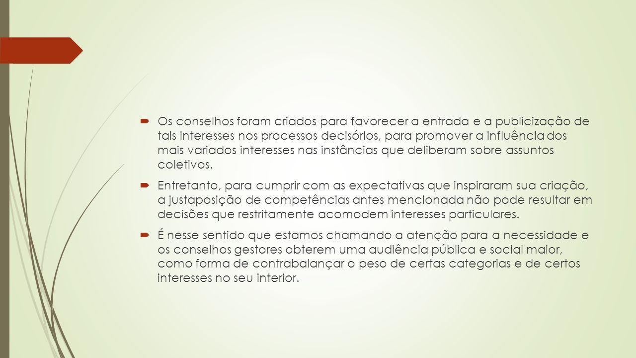  Os conselhos foram criados para favorecer a entrada e a publicização de tais interesses nos processos decisórios, para promover a influência dos mai