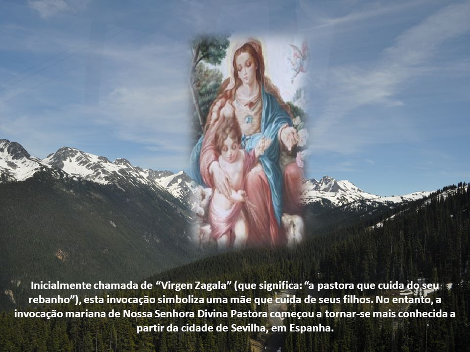 A Imagem da Divina Pastora é venerada no Convento dos Capuchinhos de El Pardo (Madrid) As origens da devoção a Nossa Senhora Divina Pastora são imprecisas, mas as primeiras manifestações surgem no século XVIII.