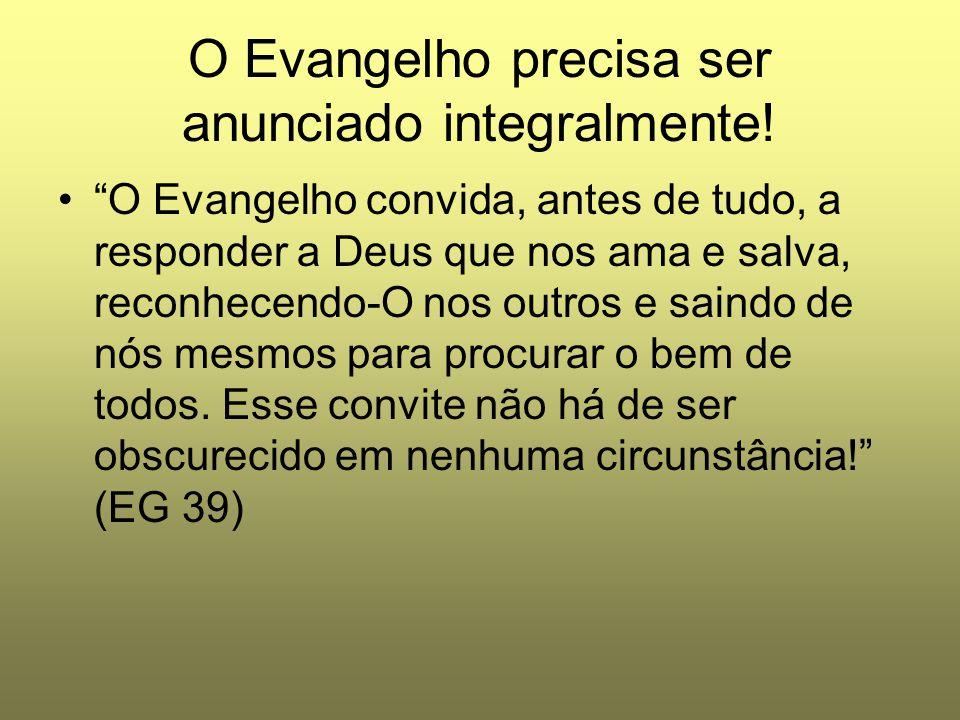 """O Evangelho precisa ser anunciado integralmente! """"O Evangelho convida, antes de tudo, a responder a Deus que nos ama e salva, reconhecendo-O nos outro"""