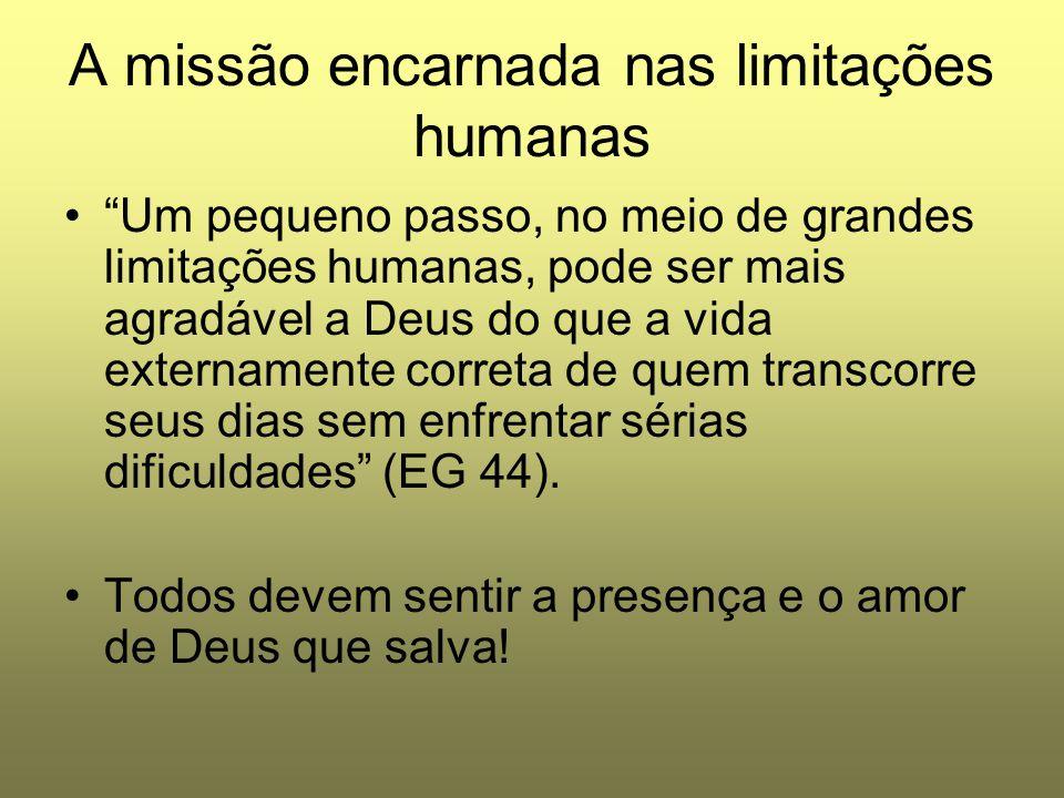 """A missão encarnada nas limitações humanas """"Um pequeno passo, no meio de grandes limitações humanas, pode ser mais agradável a Deus do que a vida exter"""