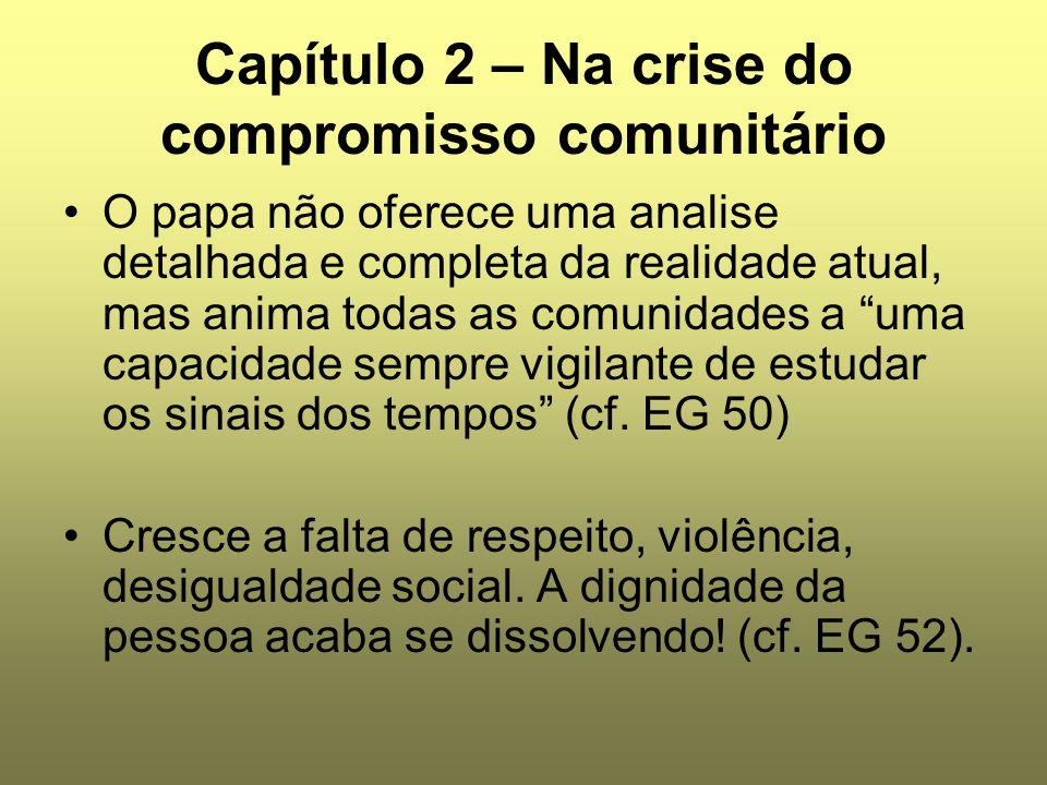 Capítulo 2 – Na crise do compromisso comunitário O papa não oferece uma analise detalhada e completa da realidade atual, mas anima todas as comunidade
