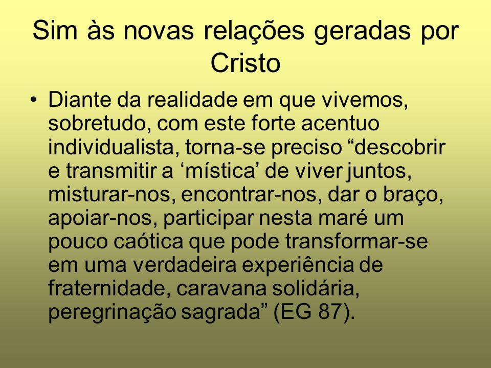 """Sim às novas relações geradas por Cristo Diante da realidade em que vivemos, sobretudo, com este forte acentuo individualista, torna-se preciso """"desco"""