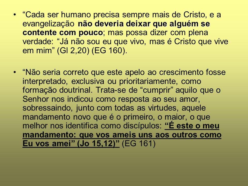 """não deveria deixar que alguém se contente com pouco""""Cada ser humano precisa sempre mais de Cristo, e a evangelização não deveria deixar que alguém se"""