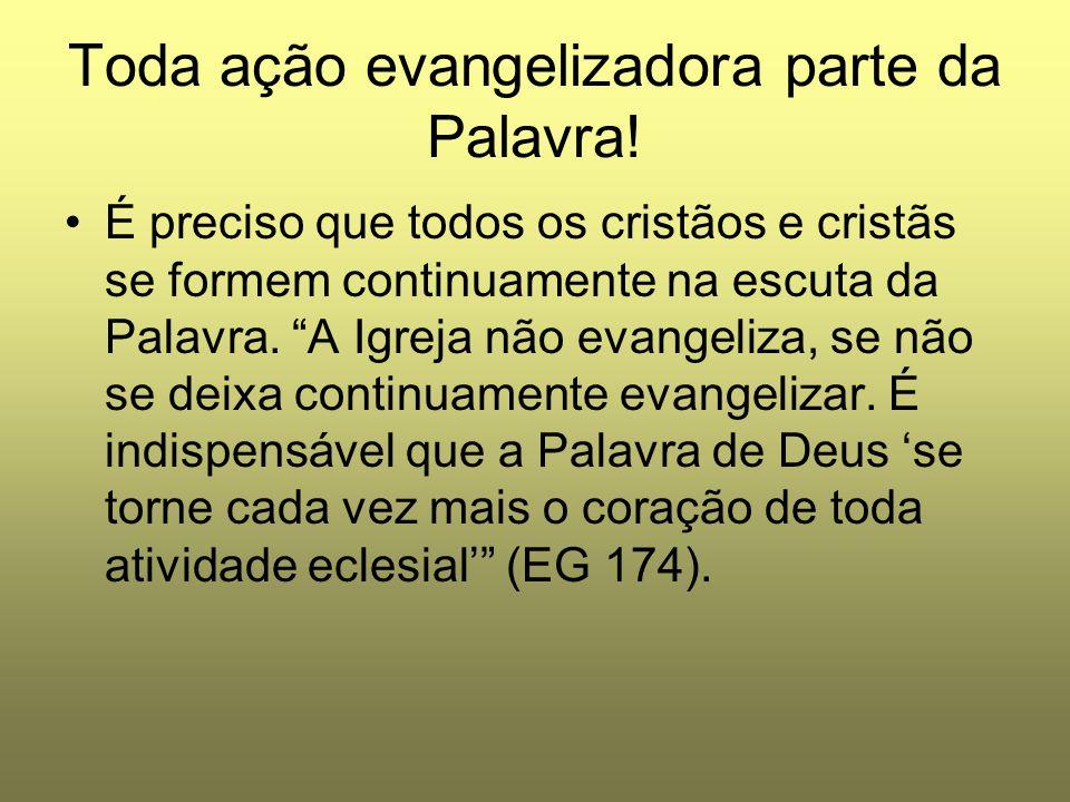 """Toda ação evangelizadora parte da Palavra! É preciso que todos os cristãos e cristãs se formem continuamente na escuta da Palavra. """"A Igreja não evang"""