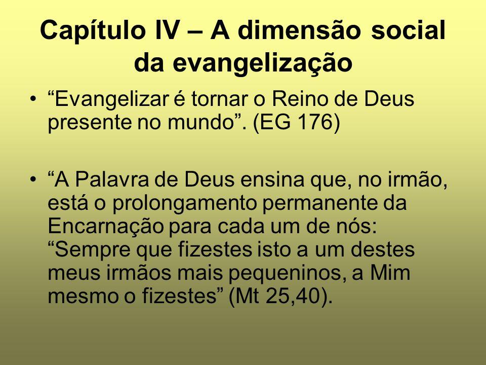 """Capítulo IV – A dimensão social da evangelização """"Evangelizar é tornar o Reino de Deus presente no mundo"""". (EG 176) """"A Palavra de Deus ensina que, no"""