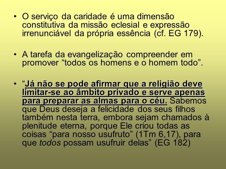 O serviço da caridade é uma dimensão constitutiva da missão eclesial e expressão irrenunciável da própria essência (cf. EG 179). A tarefa da evangeliz
