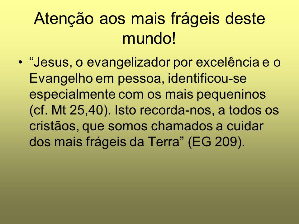 """Atenção aos mais frágeis deste mundo! """"Jesus, o evangelizador por excelência e o Evangelho em pessoa, identificou-se especialmente com os mais pequeni"""