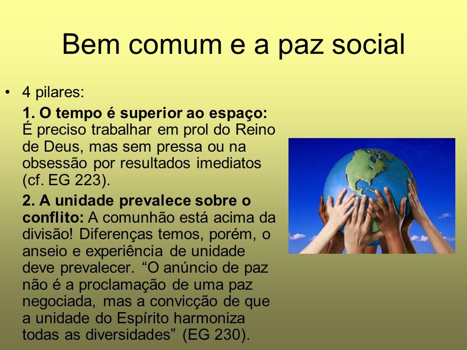 Bem comum e a paz social 4 pilares: 1. O tempo é superior ao espaço: É preciso trabalhar em prol do Reino de Deus, mas sem pressa ou na obsessão por r