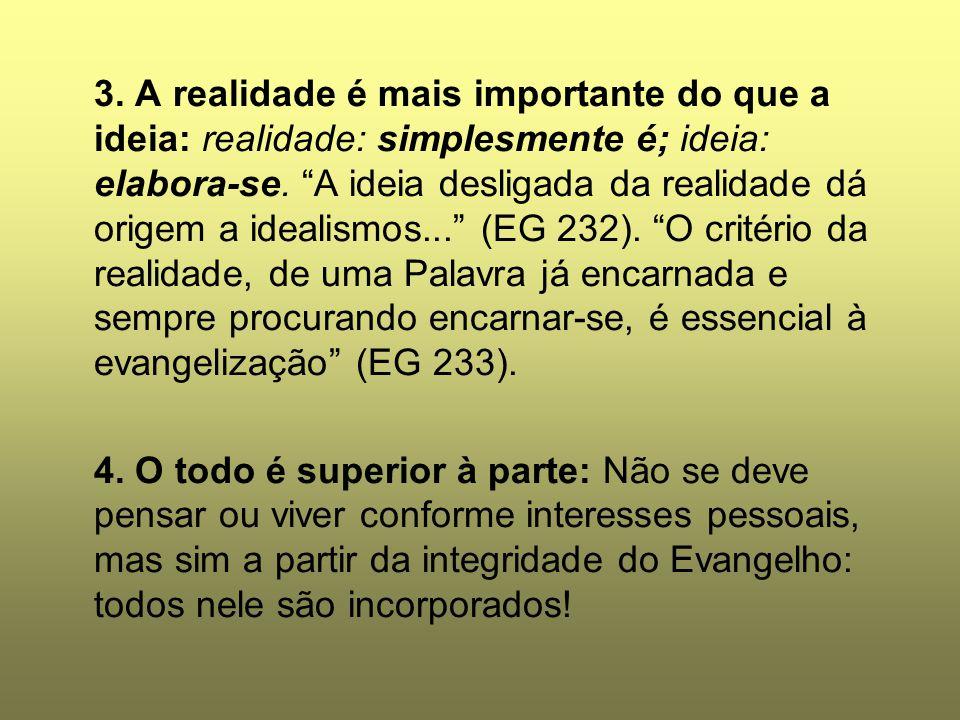 """3. A realidade é mais importante do que a ideia: realidade: simplesmente é; ideia: elabora-se. """"A ideia desligada da realidade dá origem a idealismos."""