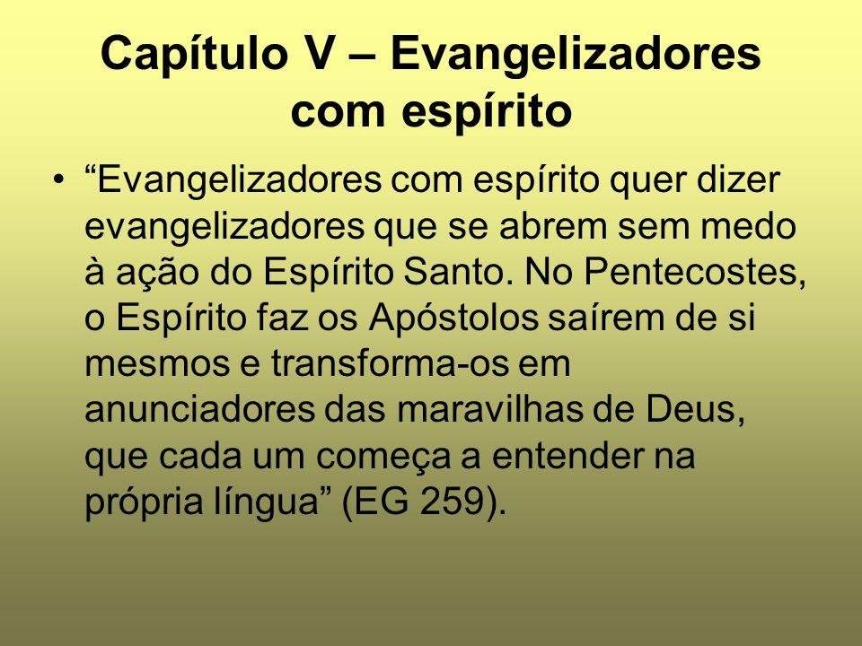 """Capítulo V – Evangelizadores com espírito """"Evangelizadores com espírito quer dizer evangelizadores que se abrem sem medo à ação do Espírito Santo. No"""