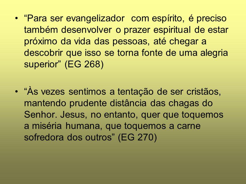 """""""Para ser evangelizador com espírito, é preciso também desenvolver o prazer espiritual de estar próximo da vida das pessoas, até chegar a descobrir qu"""