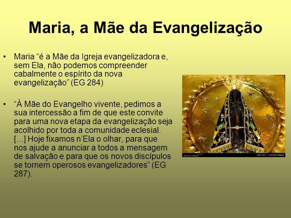 """Maria, a Mãe da Evangelização Maria """"é a Mãe da Igreja evangelizadora e, sem Ela, não podemos compreender cabalmente o espírito da nova evangelização"""""""