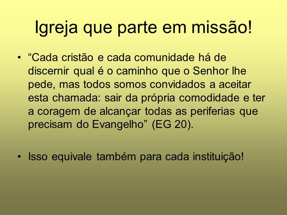 """Igreja que parte em missão! """"Cada cristão e cada comunidade há de discernir qual é o caminho que o Senhor lhe pede, mas todos somos convidados a aceit"""
