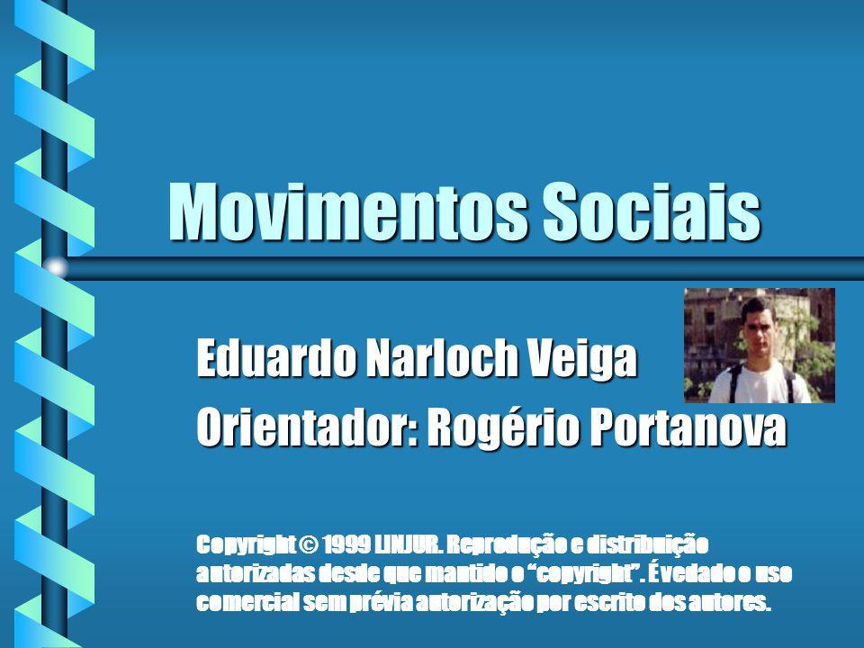 Movimentos Sociais Eduardo Narloch Veiga Orientador: Rogério Portanova Copyright © 1999 LINJUR. Reprodução e distribuição autorizadas desde que mantid