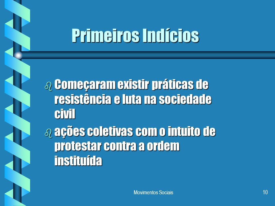 Movimentos Sociais10 Primeiros Indícios b Começaram existir práticas de resistência e luta na sociedade civil b ações coletivas com o intuito de prote