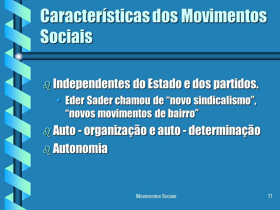 "Movimentos Sociais11 Características dos Movimentos Sociais b Independentes do Estado e dos partidos. Eder Sader chamou de ""novo sindicalismo"", ""novos"