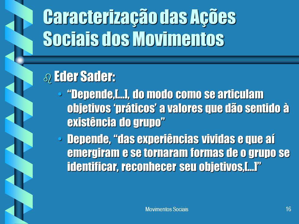 """Movimentos Sociais16 Caracterização das Ações Sociais dos Movimentos b Eder Sader: """"Depende,[...], do modo como se articulam objetivos 'práticos' a va"""