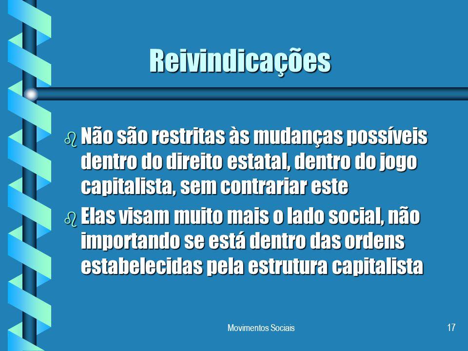 Movimentos Sociais17 Reivindicações b Não são restritas às mudanças possíveis dentro do direito estatal, dentro do jogo capitalista, sem contrariar es
