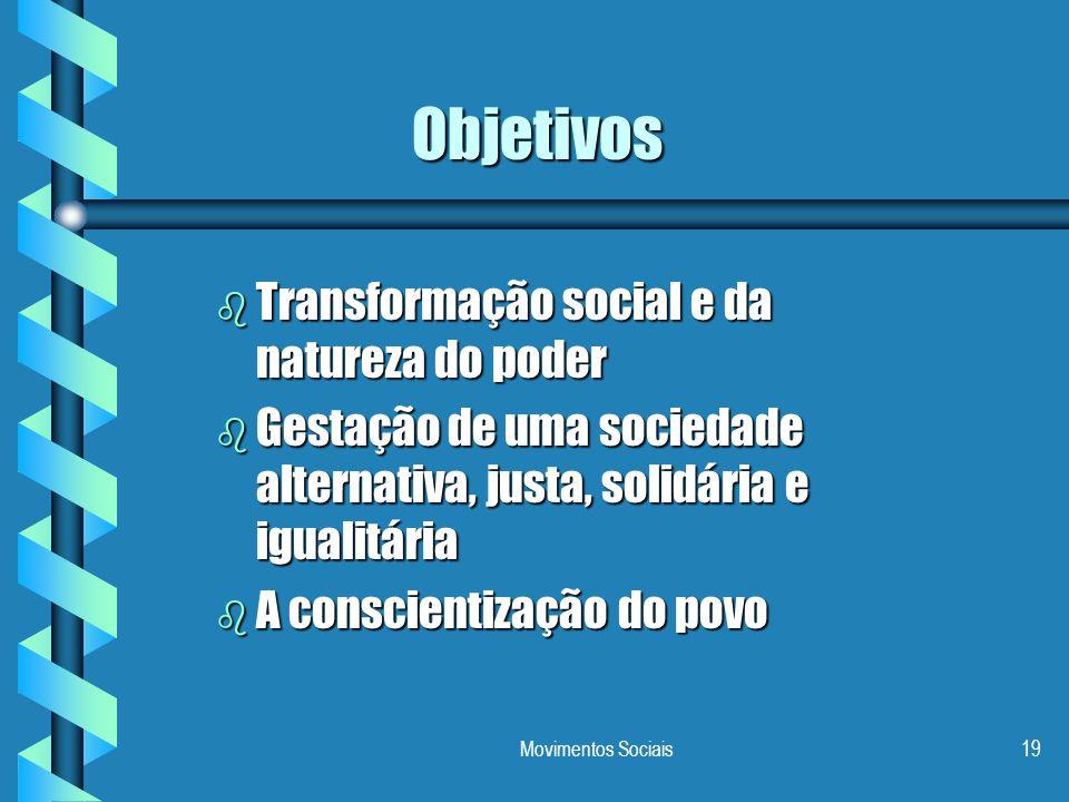 Movimentos Sociais19 Objetivos b Transformação social e da natureza do poder b Gestação de uma sociedade alternativa, justa, solidária e igualitária b