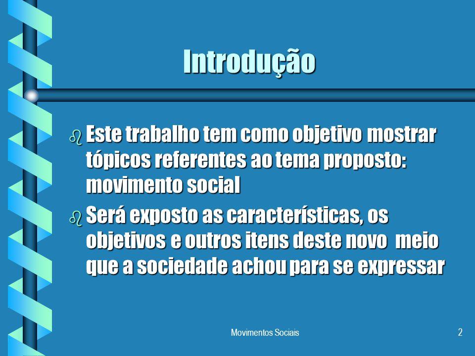 Movimentos Sociais2 Introdução b Este trabalho tem como objetivo mostrar tópicos referentes ao tema proposto: movimento social b Será exposto as carac