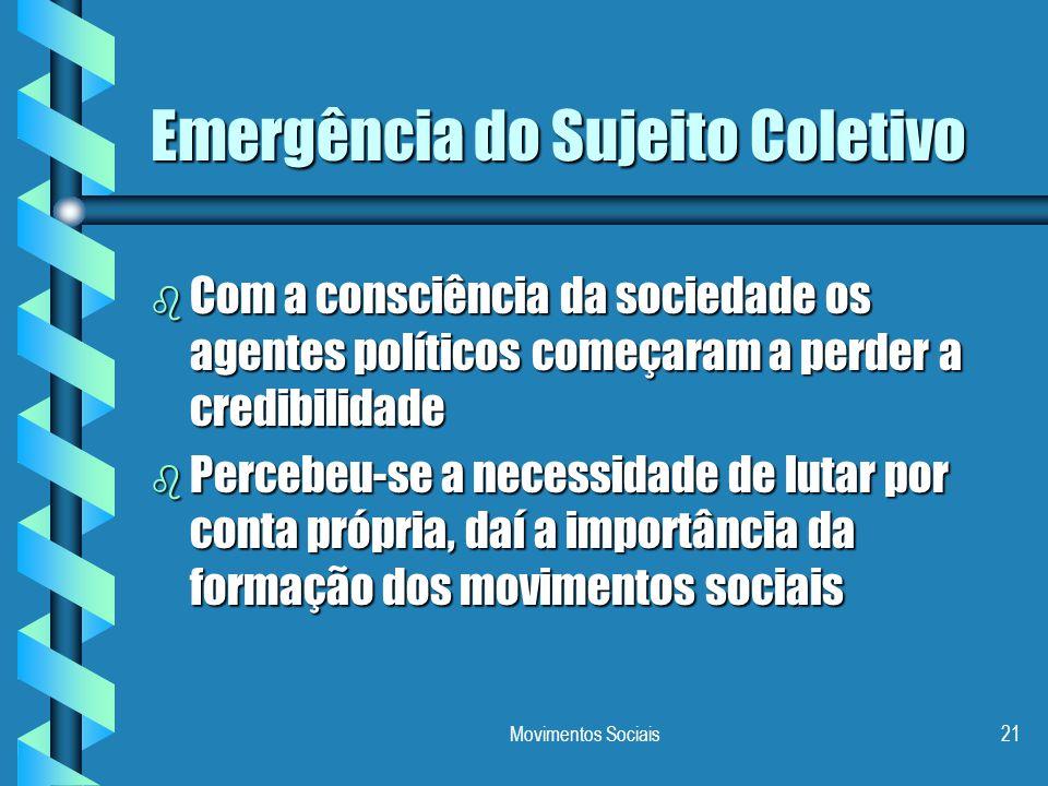 Movimentos Sociais21 Emergência do Sujeito Coletivo b Com a consciência da sociedade os agentes políticos começaram a perder a credibilidade b Percebe