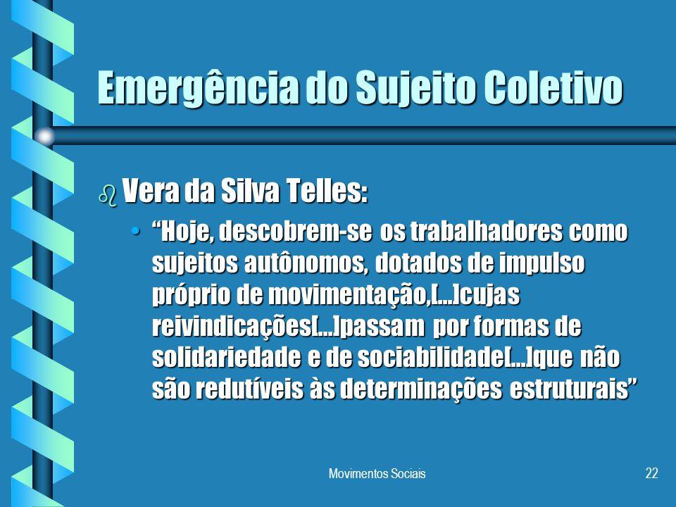 """Movimentos Sociais22 Emergência do Sujeito Coletivo b Vera da Silva Telles: """"Hoje, descobrem-se os trabalhadores como sujeitos autônomos, dotados de i"""