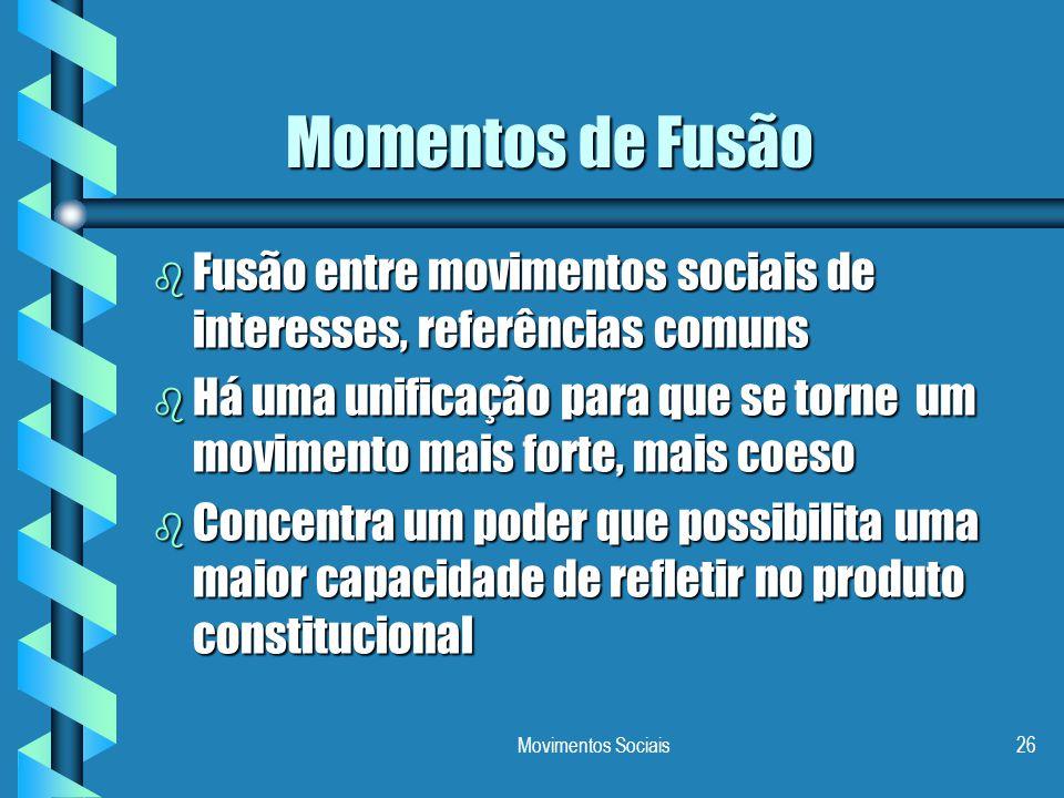 Movimentos Sociais26 Momentos de Fusão b Fusão entre movimentos sociais de interesses, referências comuns b Há uma unificação para que se torne um mov