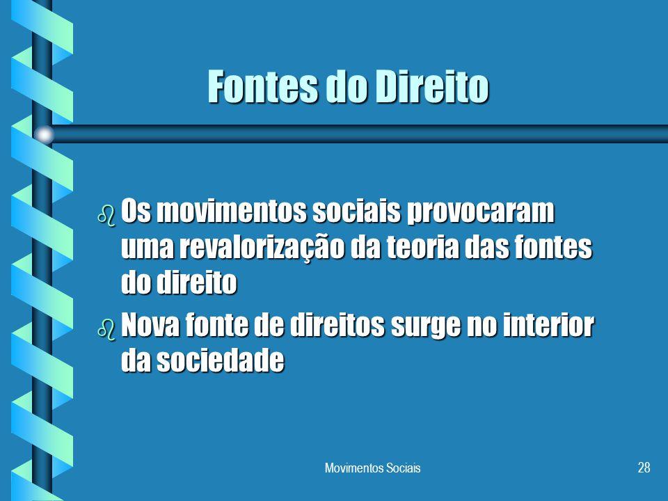 Movimentos Sociais28 Fontes do Direito b Os movimentos sociais provocaram uma revalorização da teoria das fontes do direito b Nova fonte de direitos s