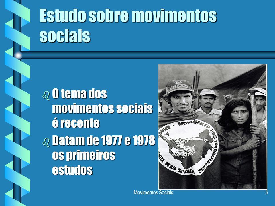 Movimentos Sociais3 Estudo sobre movimentos sociais b O tema dos movimentos sociais é recente b Datam de 1977 e 1978 os primeiros estudos
