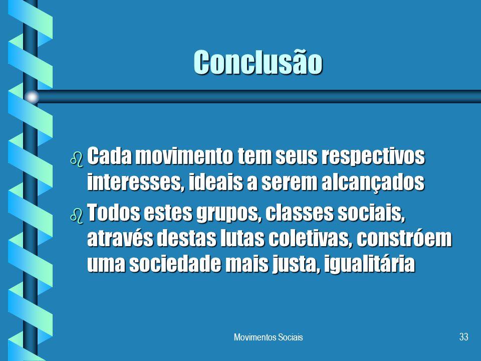 Movimentos Sociais33 Conclusão b Cada movimento tem seus respectivos interesses, ideais a serem alcançados b Todos estes grupos, classes sociais, atra
