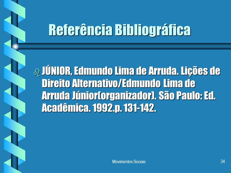 Movimentos Sociais34 Referência Bibliográfica b JÚNIOR, Edmundo Lima de Arruda. Lições de Direito Alternativo/Edmundo Lima de Arruda Júnior(organizado