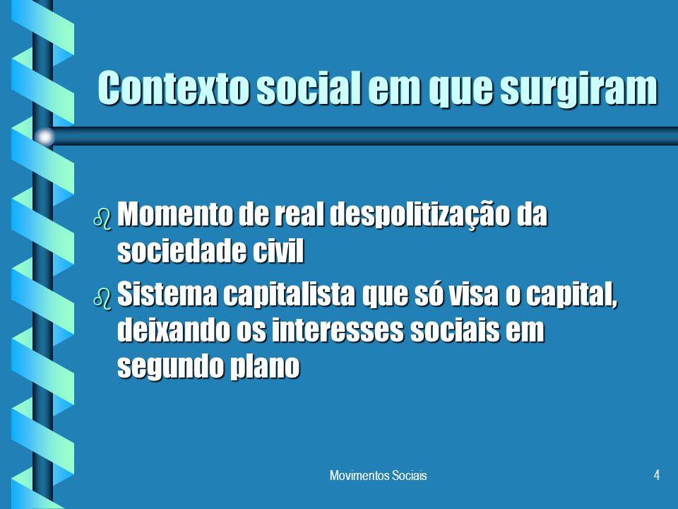 Movimentos Sociais4 Contexto social em que surgiram b Momento de real despolitização da sociedade civil b Sistema capitalista que só visa o capital, d