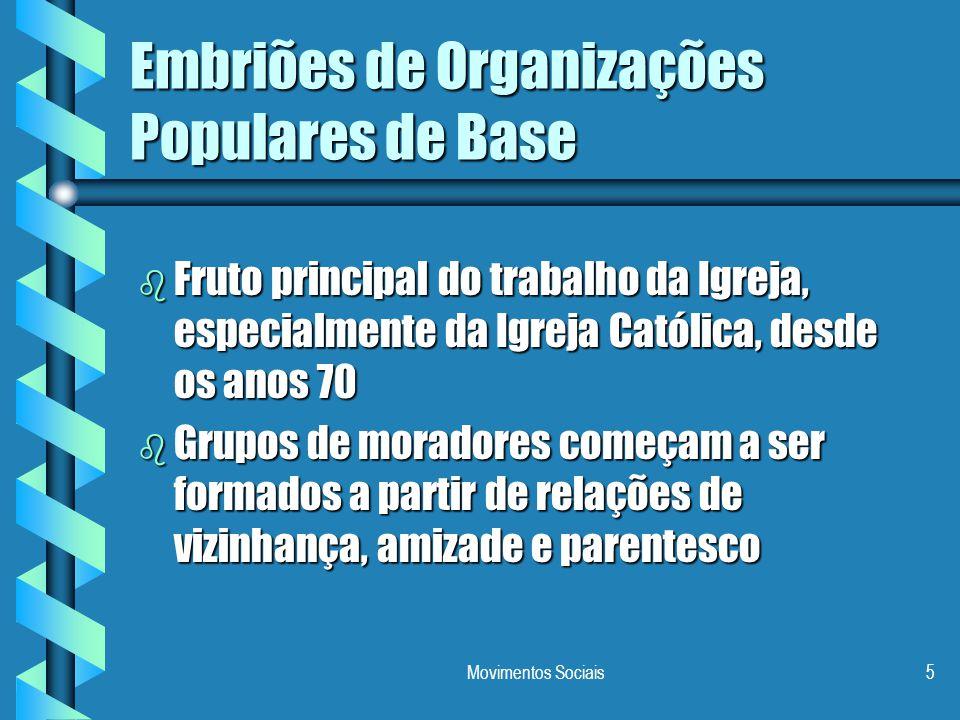 Movimentos Sociais5 Embriões de Organizações Populares de Base b Fruto principal do trabalho da Igreja, especialmente da Igreja Católica, desde os ano
