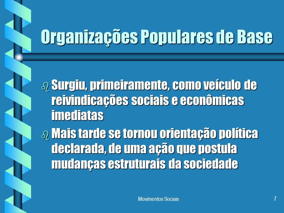 Movimentos Sociais7 Organizações Populares de Base b Surgiu, primeiramente, como veículo de reivindicações sociais e econômicas imediatas b Mais tarde