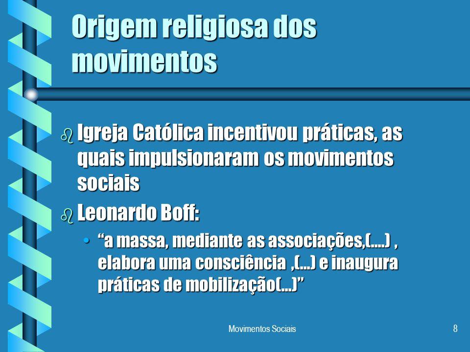 Movimentos Sociais8 Origem religiosa dos movimentos b Igreja Católica incentivou práticas, as quais impulsionaram os movimentos sociais b Leonardo Bof