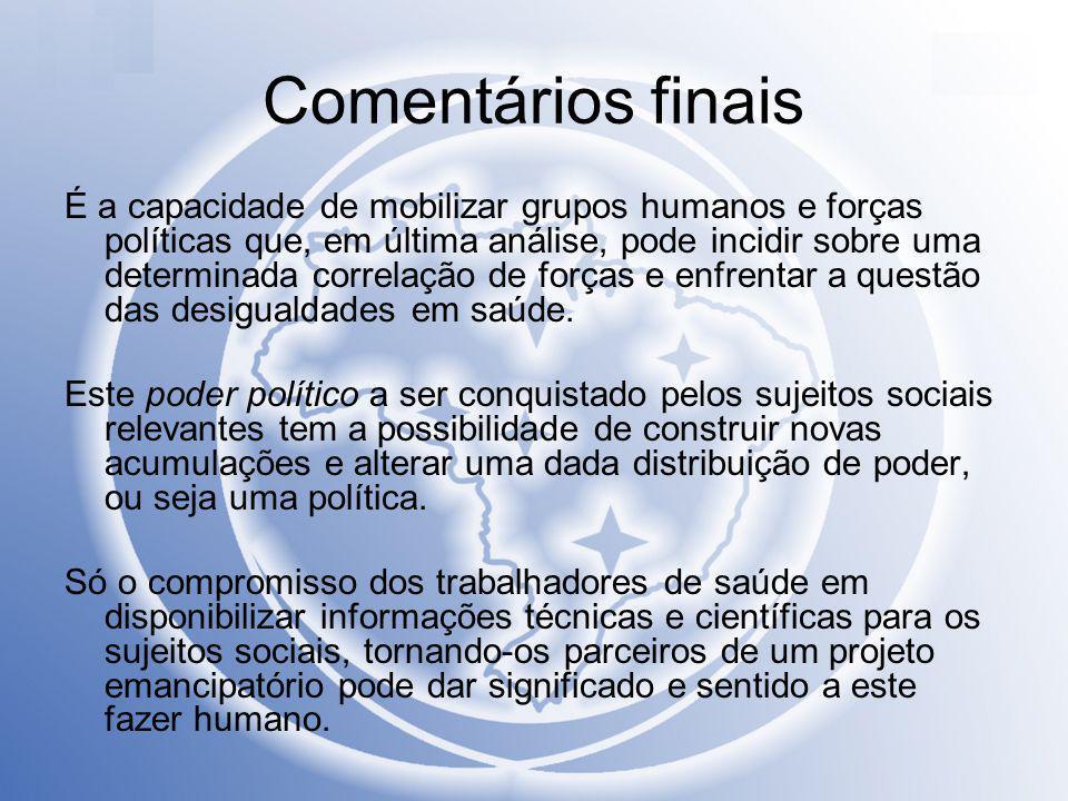 Comentários finais É a capacidade de mobilizar grupos humanos e forças políticas que, em última análise, pode incidir sobre uma determinada correlação