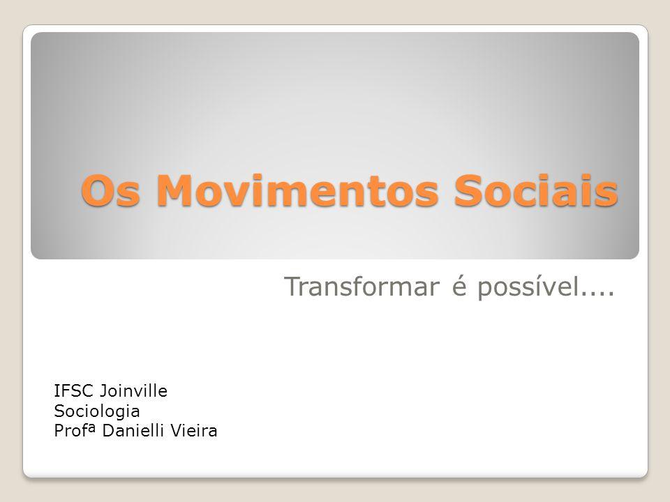 Os Movimentos Sociais Transformar é possível.... IFSC Joinville Sociologia Profª Danielli Vieira