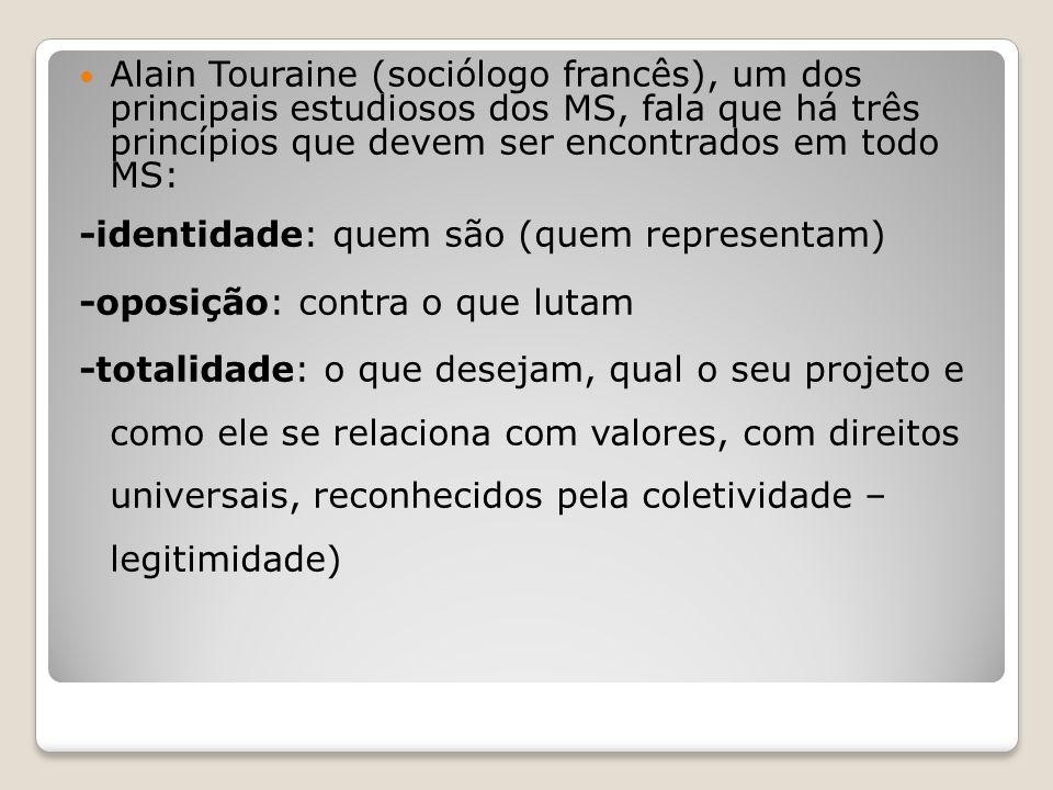 Alain Touraine (sociólogo francês), um dos principais estudiosos dos MS, fala que há três princípios que devem ser encontrados em todo MS: -identidade