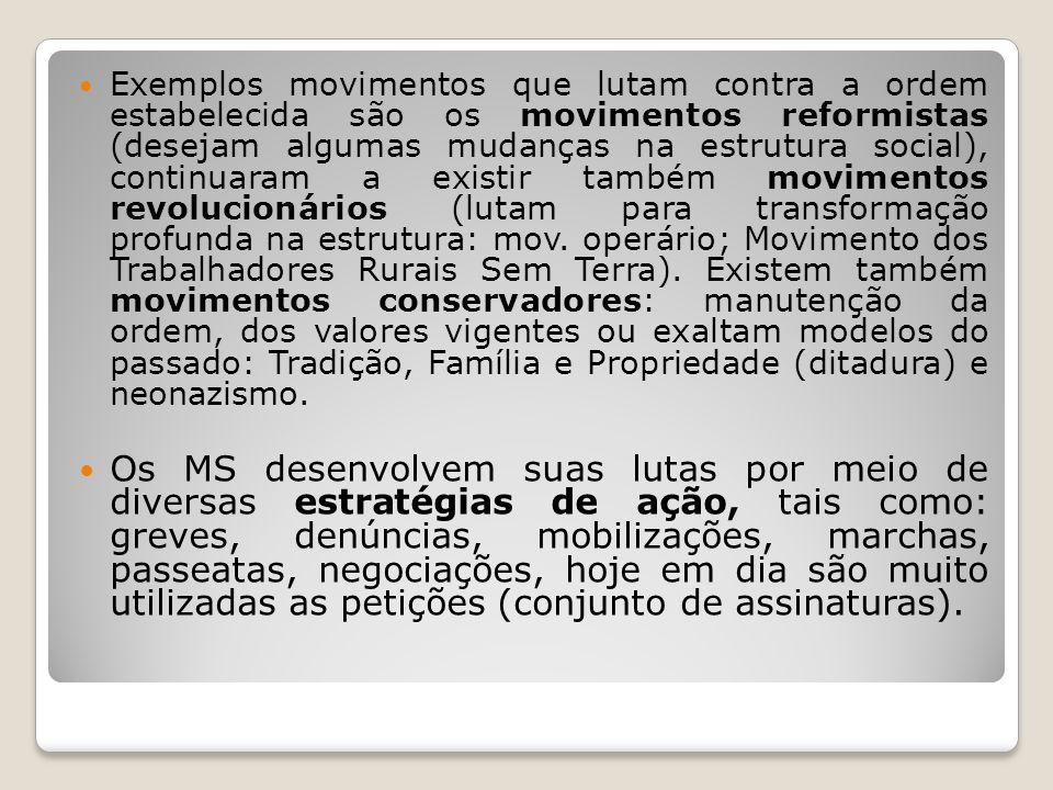 Exemplos movimentos que lutam contra a ordem estabelecida são os movimentos reformistas (desejam algumas mudanças na estrutura social), continuaram a