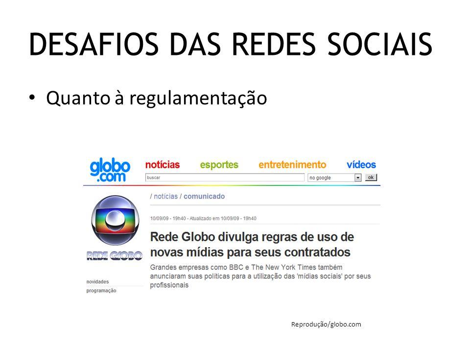 Quanto à regulamentação Reprodução/globo.com DESAFIOS DAS REDES SOCIAIS