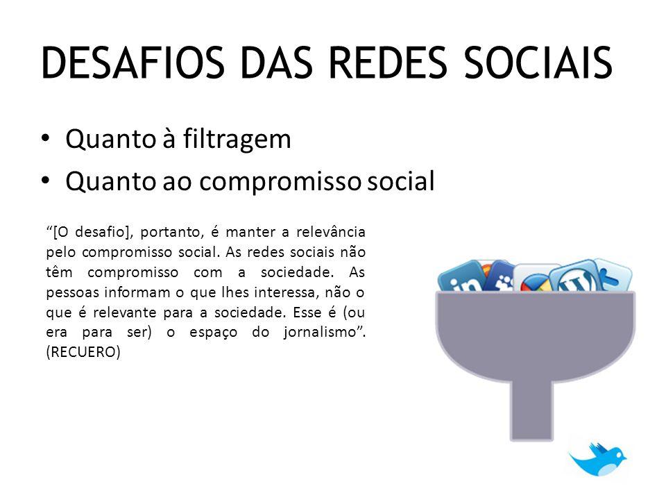 """Quanto à filtragem Quanto ao compromisso social DESAFIOS DAS REDES SOCIAIS """"[O desafio], portanto, é manter a relevância pelo compromisso social. As r"""
